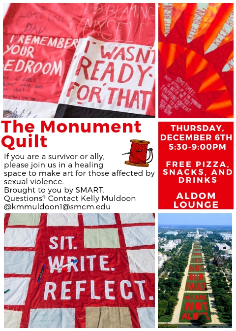 The Monument Quilt: If you are a survivor or ally, please join us in a healing space to make art for those affected by sexual violence. Brought to you by SMART. Questions? Contact Kelly Muldoon @ kmmuldoon1@smcm.edu