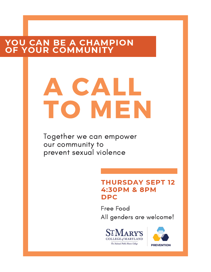 A Call to Men: You can be a champion of your community! Together we can empower our community to prevent sexual violence. Thursday, Sept. 12, 4:30 p.m. and 8:00 p.m., DPC. Free food. All genders welcome!