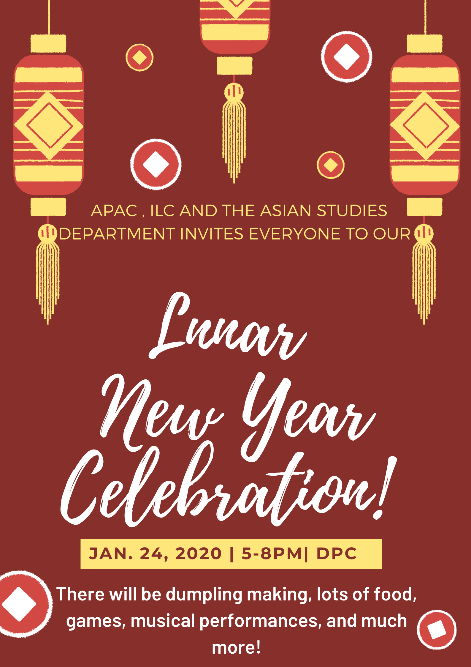 Red flyer with red Chinese paper lanterns that reads APAC, ILC and the Asian Studies Department invites everyone to our Lunar New Years Celebration. Friday January 24th 2020 from 5-8pm in DPC. There will be dumpling making, lots of food, games musical performances, and much more!