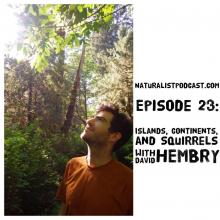 NaturalistPodcast.com Episode 23:  Islands, Continents, and Squirrels with David Hembry