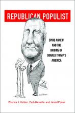 """Republican Populist: Spiro Agnew and the Origins of Donald Trump's America,"" by Charles J. Holden, Zach Messitte, and Jerald Podair book jacket shown"